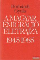 A magyar emigráció életrajza 1945-1985