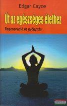 Edgar Cayce - Út az egészséges élethez - Regeneráció és gyógyítás