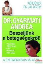 Dr. Gyarmati Andrea - Beszéljünk a betegségekről!