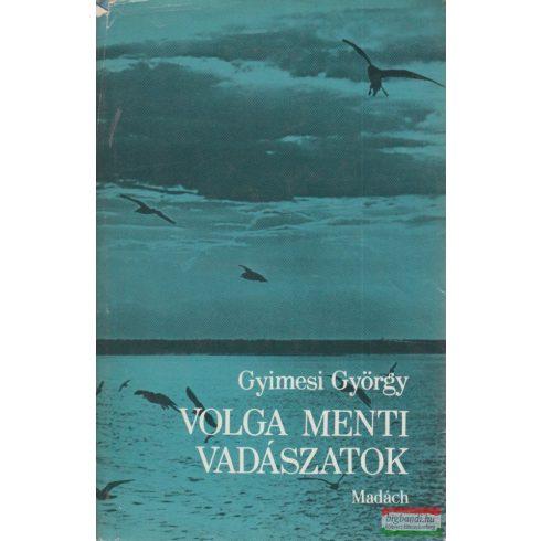 Gyimesi György - Volga menti vadászatok