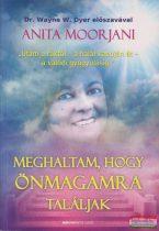 """Anita Moorjani - Meghaltam, hogy önmagamra találjak - """"Utam a ráktól - a halál kapuján át - a valódi gyógyulásig"""""""
