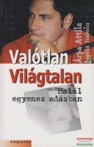Árpa Attila, Bogdán Szabolcs - Valótlan Világtalan/Halál egyenes adásban