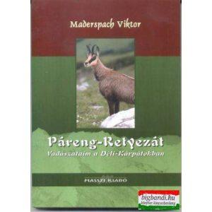 Maderspach Viktor - Páreng-Retyezát - Vadászataim a Déli-Kárpátokban