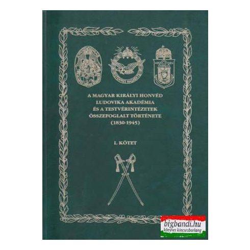 A Magyar Királyi Honvéd Ludovika Akadémia és testvérintézeteinek összefoglalt története (1830-1945)