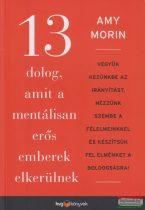 Amy Morin - 13 dolog, amit a mentálisan erős emberek elkerülnek