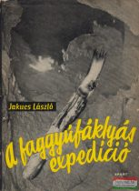 Jakucs László - A faggyúfáklyás expedíció