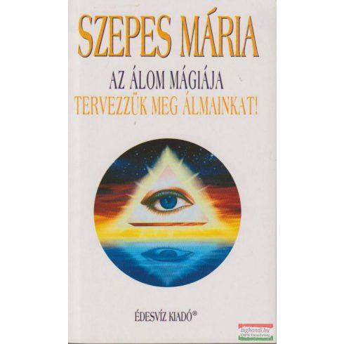 Szepes Mária - Az álom mágiája - Tervezzük meg álmainkat!
