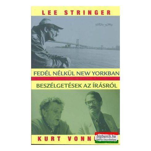 Lee Stringer - Fedél nélkül New Yorkban / Kurt Vonnegut - Beszélgetések az írásról