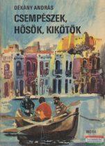 Dékány András - Csempészek, hősök, kikötők