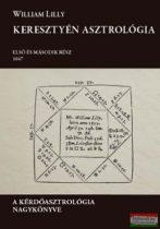 William Lilly - Keresztyén asztrológia - A kérdőasztrológia nagykönyve