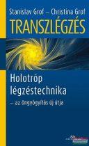 Christina Grof, Stanislav Grof - Transzlégzés - Holotróp légzéstechnika - az öngyógyítás új útja