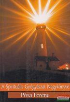 Pósa Ferenc - A Spirituális Gyógyászat Nagykönyve