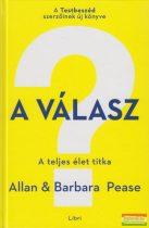 Allan Pease, Barbara Pease - A válasz - A teljes élet titka