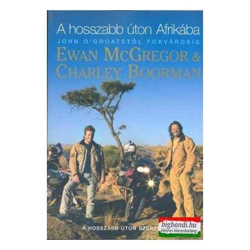 Ewan McGregor - Charley Boorman - A hosszabb úton Afrikába