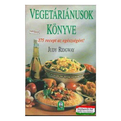 Judy Ridgway - Vegetáriánusok könyve - 175 recept az egészségért!