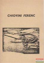 Bálintné Hegyesi Júlia szerk. - Chiovini Ferenc - 50 év a szolnoki művésztelepen 1926 - bibliográfia