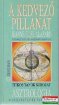 Jeanne-Elise Alazard - A kedvező pillanat - A zodiákus jegyek és mindennapi dinamikájuk