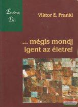 Viktor E. Frankl - ...mégis mondj igent az életre