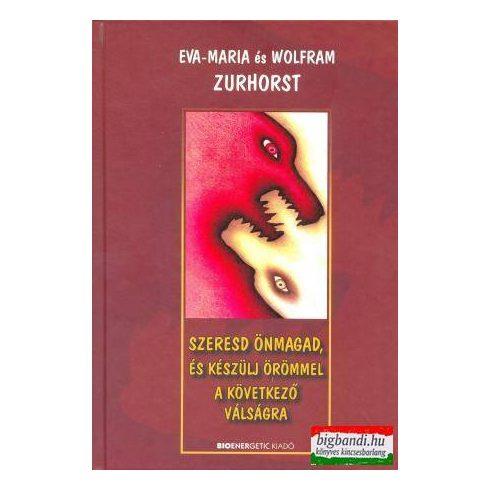 Eva-Maria Zurhorst - Szeresd önmagad, és készülj örömmel a következő válságra
