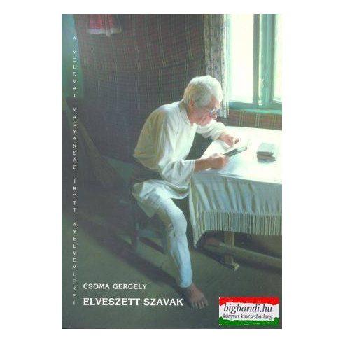 Csoma Gergely - Elveszett szavak - a moldvai magyarság írott nyelvemlékei