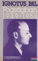 Ignotius Pál - Fogságban 1949-1956
