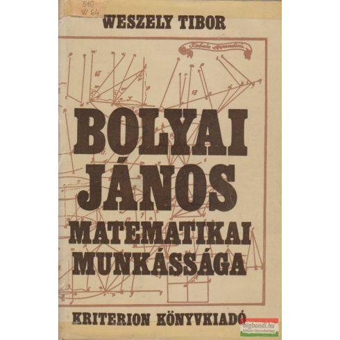 Weszely Tibor - Bolyai János matematikai munkássága