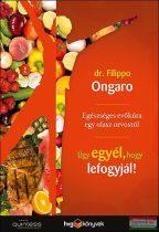Dr. Filippo Ongaro - Úgy egyél, hogy lefogyjál! - Egészséges evőkúra egy olasz orvostól