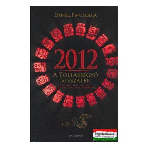 Daniel Pinchbeck - 2012 - a Tollaskígyó visszatér