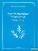 Balogh Gyula Bogumil - Test és lélek - Transzcendentális gyógyászat