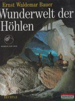 Ernst Waldemar Bauer - Wunderwelt der Höhlen