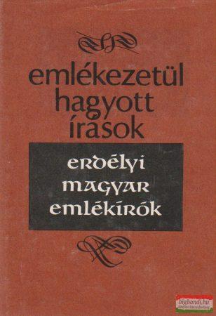 Emlékezetül hagyott írások - Erdélyi magyar emlékírók