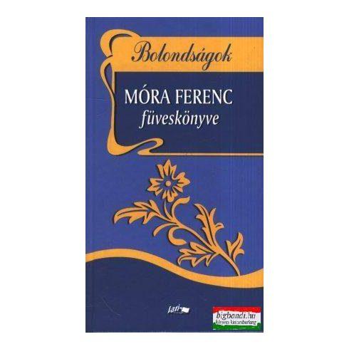 Bolondságok - Móra Ferenc füveskönyve