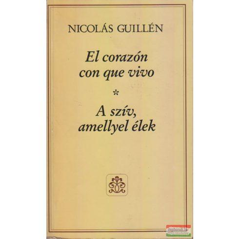 Nicolás Guillén - A szív, amellyel élek / El corazón con que vivo