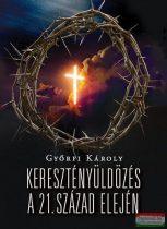 Győrfi Károly - Keresztényüldözés a 21. század elején