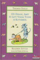 Thomas Saille - 101 dolog, amit jó lett volna tudni a kutyákról