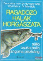 Domonkos Imre, Dr. Hunyady Attila, Kövi Gábor, Dr. Tahy Béla - Ragadozó halak horgászata
