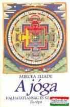 Mircea Eliade - A jóga - halhatatlanság és szabadság