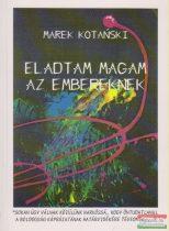 Marek Kotanski - Eladtam magam az embereknek