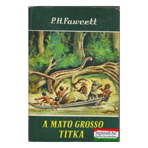 P.H. Fawcett - A Mato Grosso titka