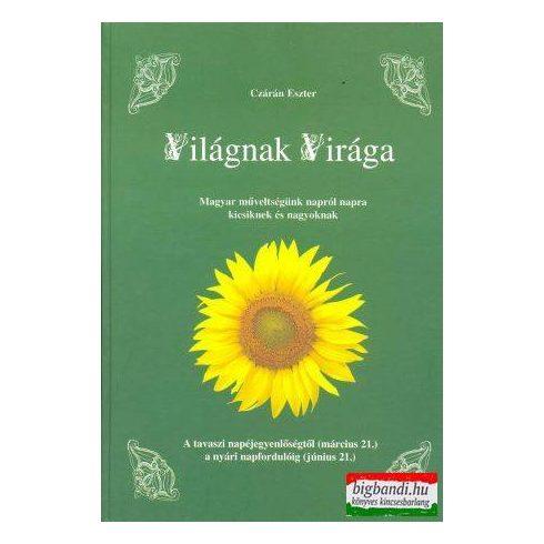 Czárán Eszter - Világnak Virága - A tavaszi napéjegyenlőségtől a nyári napfordulóig