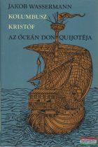 Jakob Wassermann - Kolumbusz Kristóf, az óceán Don Quijotéja