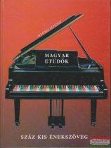 Magyar etüdök - száz kis énekszöveg