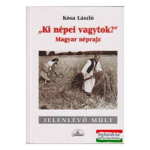 """""""Ki népei vagytok?"""" - magyar néprajz"""