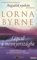 Lorna Byrne - Lépcső a mennyországba - Most fény derül az őrangyalod titkára