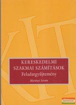 Murányi István - Kereskedelmi szakmai számítások - Feladatgyűjtemény