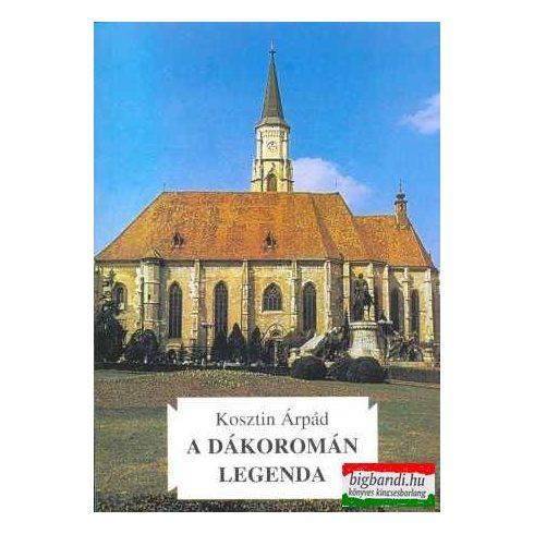 Kosztin Árpád - A dákoromán legenda - keresztény kultuszhelyek Erdélyben