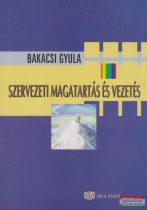 Bakacsi Gyula - Szervezeti magatartás és vezetés