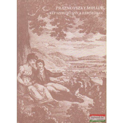 Praznovszky Mihály - Két szerető szív a háborúban