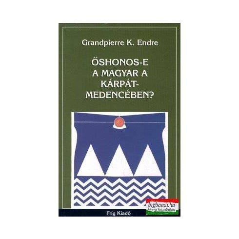 Grandpierre K. Endre - Őshonos-e a magyar a Kárpát-medencében?