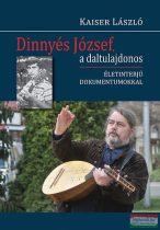 Kaiser László - Dinnyés József, a daltulajdonos - Életinterjú dokumentumokkal